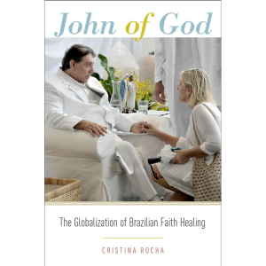 Book-John-Of-God-The-Globalization-Of-Brazilian-Faith-Healing-Cristina-Rocha